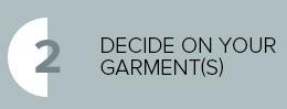 Decide your garment(s)