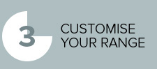 Customise your range