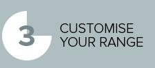 Customise your range